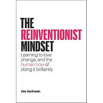 The Reinventionist Mindset - Learning to love change - and the human h