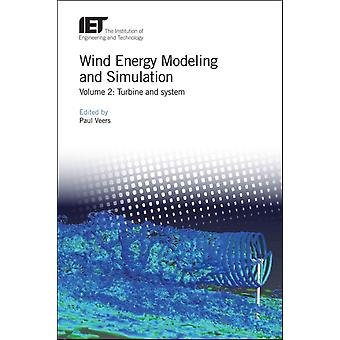 Wind Energy Modeling and Simulation Volume 2  Turbine and system by Edited by Paul S Veers