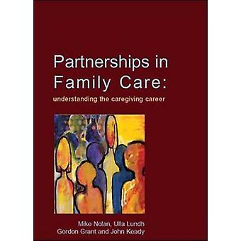 Partnerships in Family Care - Understanding the Caregiving Career by M