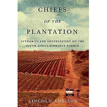 Chiefs of the Plantation: Authority and Contestation on the South Africa-Zimbabwe Border