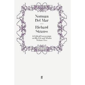 Richard Strauss  A Critical Commentary on His Life and Works Volume II by Norman Del Mar
