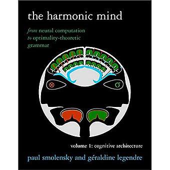 Det harmoniske sinnet: Fra neural beregning til optimalitet-teoretisk grammatikk, volum I: kognitiv arkitektur