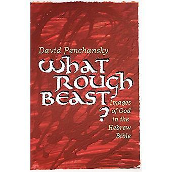 Vilket grovt odjur? - Bilder av Gud i den hebreiska Bibeln av David Penchan