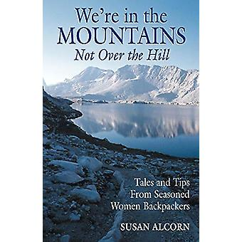 We're in the Mountains - Not Over the Hill - Tales and Tips from Seaso