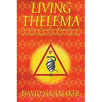 Living Thelema - A Practical Guide to Attainment in Aleister Crowley's