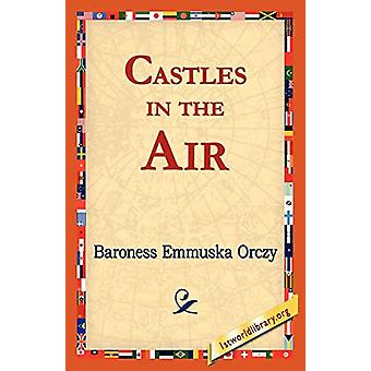 Castles in the Air by Baroness Emmuska Orczy - 9781421821740 Book
