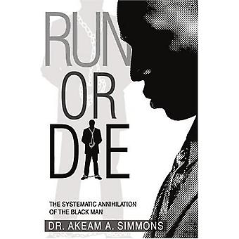 Run or Die: The systematic annihilation of the black Man