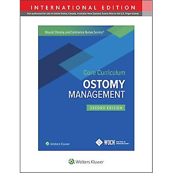 Wound Ostomy and Continence Nurses Society Core Curriculum Ostomy Management by Jane E. CarmelJanice C. Colwell