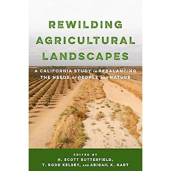 Rewilding Agricultural Landscapes A California Study in Rebalancing the Needs of People and Nature