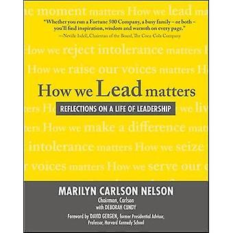 Cómo lideramos asuntos Reflexiones sobre una vida de liderazgo por Marilyn Carlson Nelson