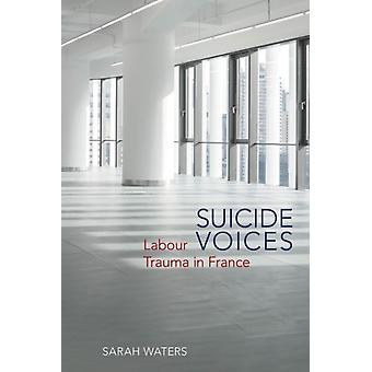 Suicide Voices  Labour Trauma in France by Sarah Waters