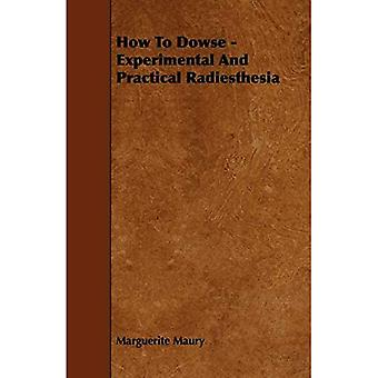 How to Dowse - Experimental and Practical Radiesthesia