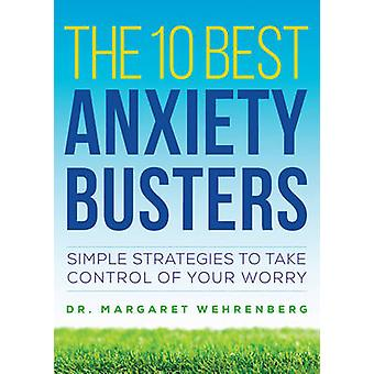The 10 Best Anxiety Busters by Margaret Wehrenberg