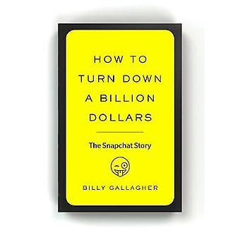 Hur till vända ner en miljard dollar - Snapchat berättelsen av Billy Galla