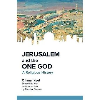 Jerusalem and the One God - A Religious History by Othmar Keel - 97814
