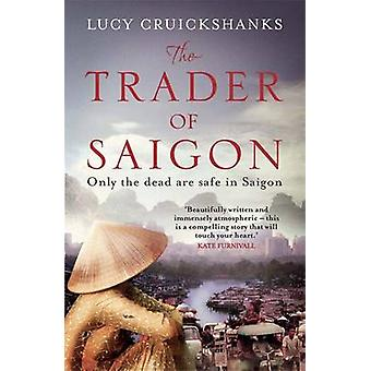 The Trader of Saigon by Lucy Cruickshanks - 9781782063445 Book