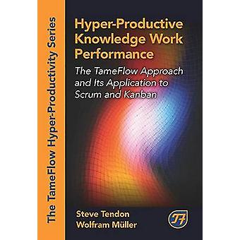 Hyper-Productive Knowledge Work Performance - The Tameflow Approach an