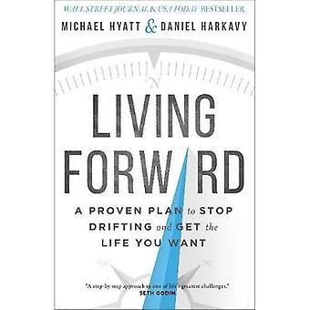 Levande framåt: En beprövad Plan att stoppa Drifting och få det liv du vill