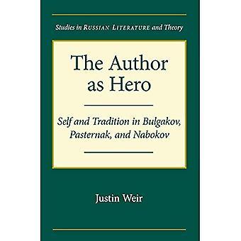 Författaren som hjälte: jaget och Tradition i Bulgakov, Pasternak och Nabokov