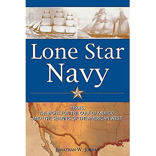 Lone Star Navy: The Texas Navy and the Shaping of the American West
