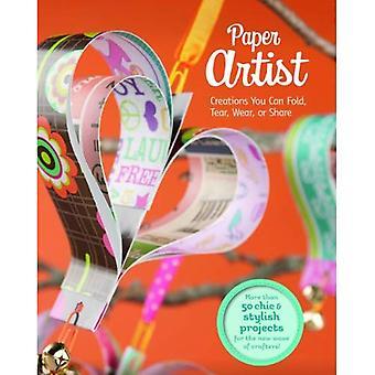 Artiste papier: Créations vous pouvez plier, déchirer, porter ou partager