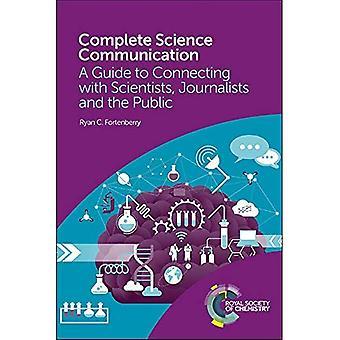 Komplette Wissenschaftskommunikation: Eine Anleitung zur Verbindung mit Wissenschaftlern, Journalisten und der Öffentlichkeit