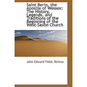 San Berin el Apóstol de Wessex Las Leyendas de la Historia y las Tradiciones del Comienzo del Wes por Birinus John Edward Field