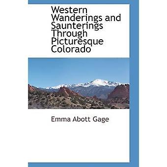Westlichen Wanderungen und Saunterings durch malerische Colorado von Gage & Emma Abott