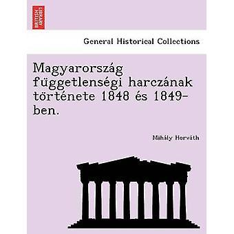 Magyarorszag fuggetlensegi harczanak tortenete 1848 es 1849ben. by Horvath & Mihaly