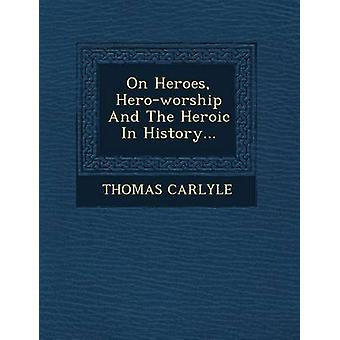 On Heroes Heroworship And The Heroic In History... by CARLYLE & THOMAS
