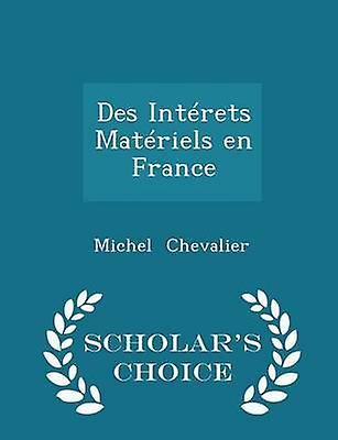 Des Intrets Matriels en France  Scholars Choice Edition by Chevalier & Michel
