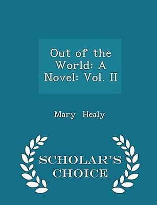 Out of the World A Novel Vol. II  Scholars Choice Edition by Healy & Mary
