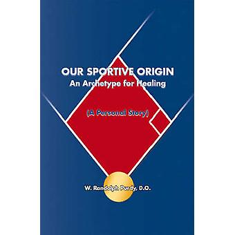 Unseren sportlichen Ursprung ein Archetyp für die Heilung einer persönlichen Geschichte von Purdy & D. O. W. Randolph