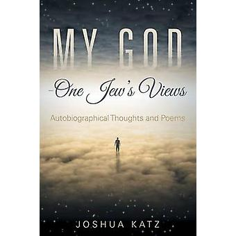 My GodOne Jews Views Autobiographical Thoughts and Poems by Katz & Joshua