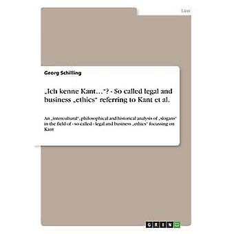 Ich kenne Kant...  So called legal and business ethics referring to Kant et al. by Schilling & Georg
