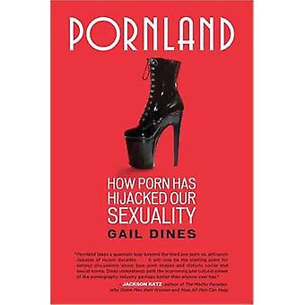 Pornland - How Porn Has Hijacked Our Sexuality by Gail Dines - 9780807