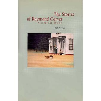 The Stories of Raymond Carver - A Critical Study by Kirk Nessett - Ray