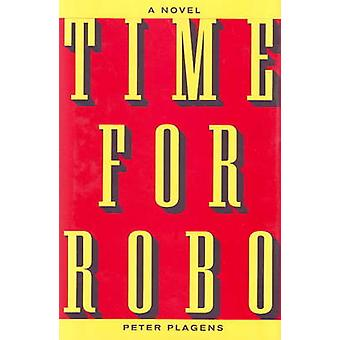 Time for Robo - A Novel by Peter Plagens - 9780930773540 Book