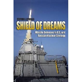 Shield of Dreams - Missile Defense in U.S. and Russian Nuclear Strateg