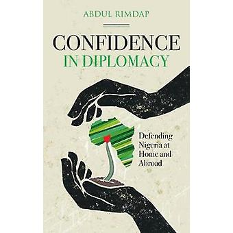 Confidence in Diplomacy - Defending Nigeria at Home and Abroad by Conf