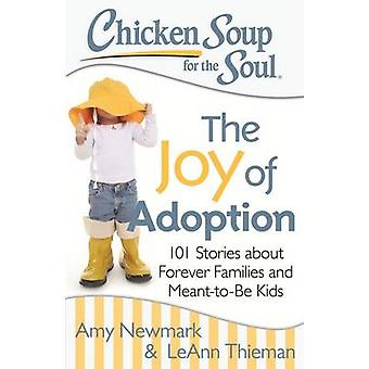 Chicken Soup for the Soul - The Joy of Adoption - 101 Stories About For