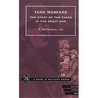 TANK WARFARE. The Story of the Tanks in the Great War by Mitchell MC & F.