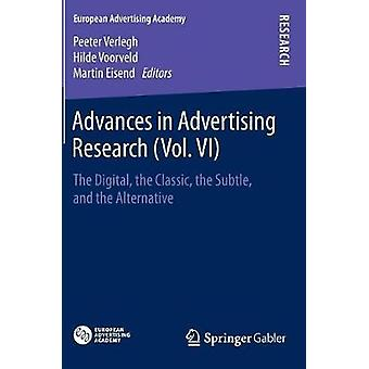 Advances in Advertising Research Vol. VI  The Digital the Classic the Subtle and the Alternative by Verlegh & Peeter