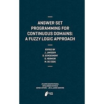 Answer Set Programming for Continuous Domains A Fuzzy Logic Approach by Janssen & Jeroen