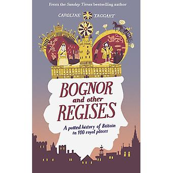 Bognor and Other Regises by Caroline Taggart