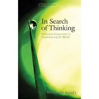 In Search of Thinking Reflective Encounters in Experiencing the World par Richard Bunzl