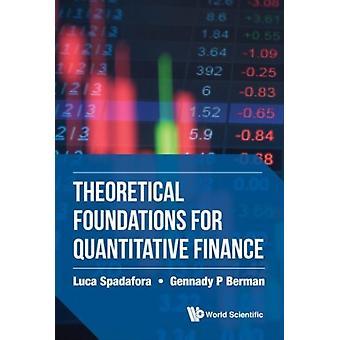 Theoretical Foundations For Quantitative Finance by Luca Spadafora