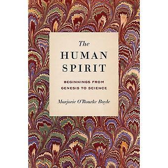 The Human Spirit Beginnings from Genesis to Science by Boyle & Marjorie ORourke