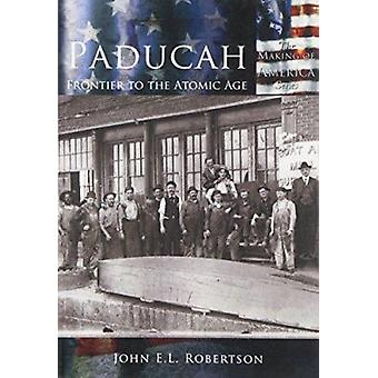Paducah - Frontier to the Atomic Age by John E L Robertson - 978073852