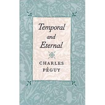 Temporal & Eternal by Charles Peguy - 9780865973213 Book